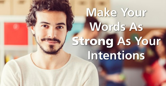 Make Your Words As Strong As Your Intentions