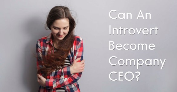 Can An Introvert Become Company CEO?