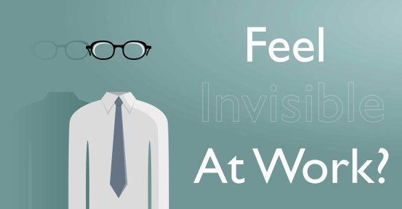 Feel Invisible At Work?