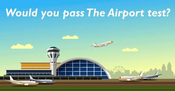 Would you pass The Airport test?