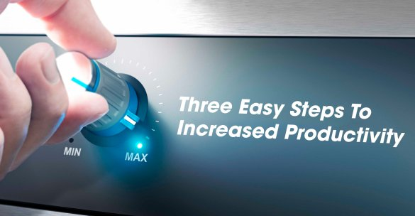 Three Easy Steps To Increased Productivity