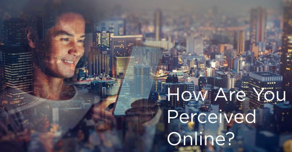 How Are You Perceived Online?
