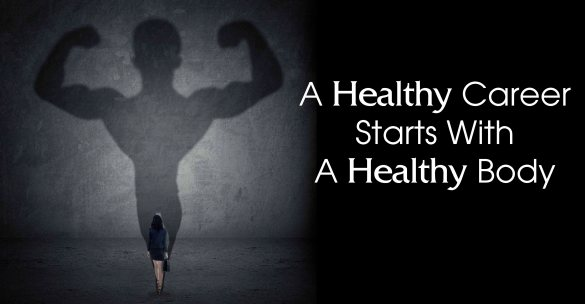a healthy career starts with a healthy body