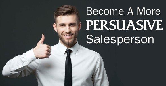 Become A More Persuasive Salesperson