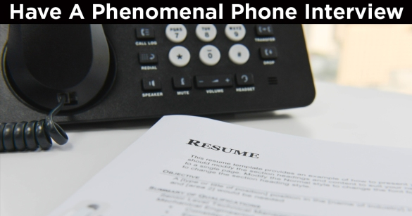 Have A Phenomenal Phone Interview