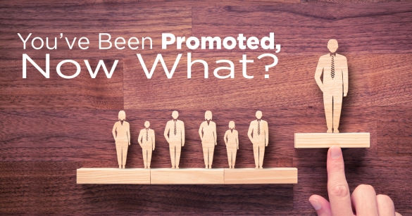 You've Been Promoted, Now What?