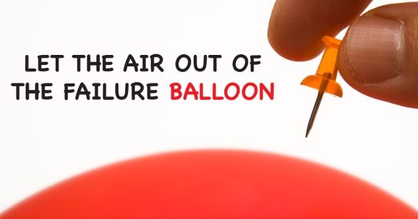 Let The Air Out of The Failure Balloon
