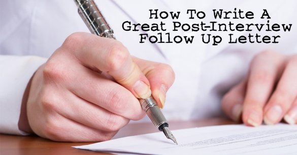 How To Write A Great Post-Interview Follow Up Letter
