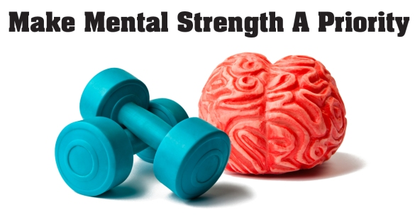 Make Mental Strength A Priority