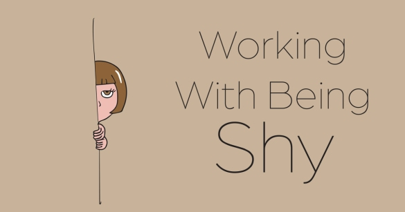 Working With Being Shy