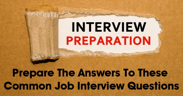 Prepare The Answers To These Common Job Interview Questions