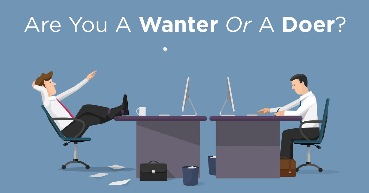 Are You A Wanter Or A Doer?