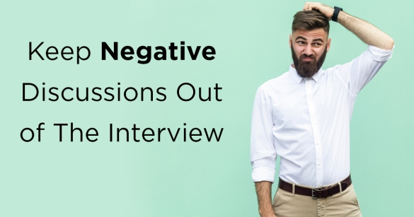 Keep Negative Discussions Out of The Interview