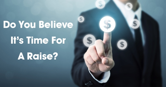 Do You Believe It's Time For A Raise?
