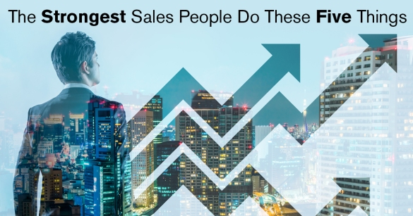 The Strongest Sales People Do These Five Things