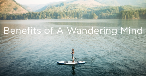 Benefits of A Wandering Mind