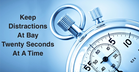 Keep Distractions At Bay Twenty Seconds At A Time