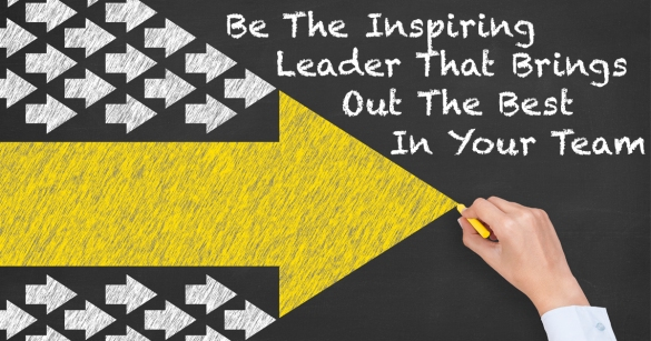 Be The Inspiring Leader That Brings Out The Best In Your Team