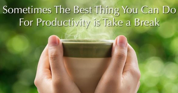 Sometimes The Best Thing You Can Do For Productivity is Take a Break