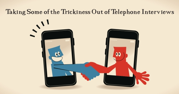 Taking Some of the Trickiness Out of Telephone Interviews