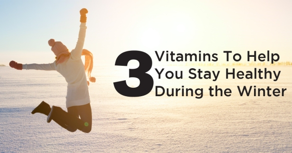 Three Vitamins To Help You Stay Healthy During the Winter