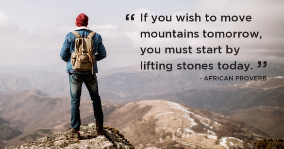 Move A Mountain One Stone At A Time
