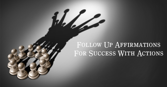Follow Up Affirmations For Success With Actions