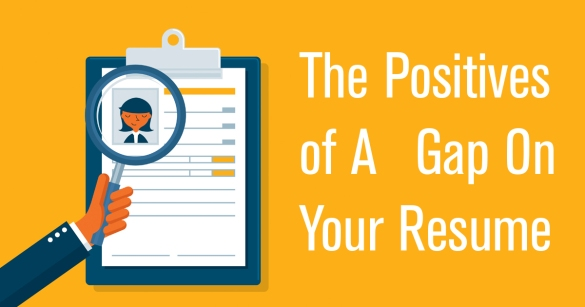The Positives of A Gap On Your Resume