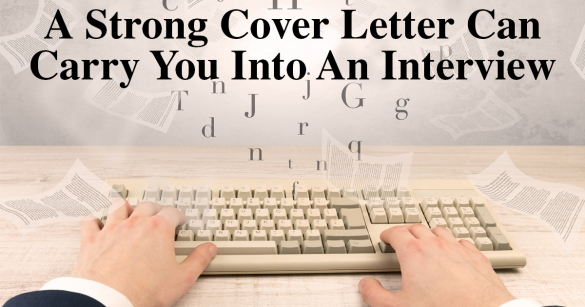 A Strong Cover Letter Can Carry You Into An Interview