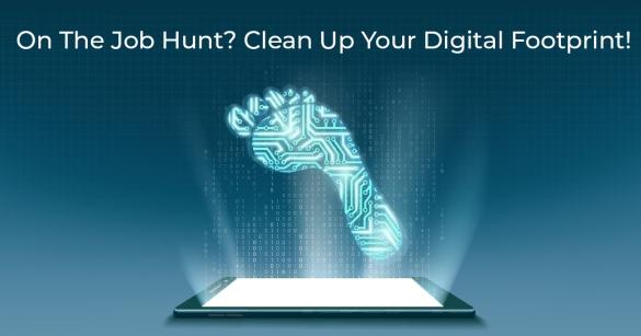 vOn The Job Hunt? Clean Up Your Digital Footprint!