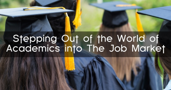 Stepping Out of the World of Academics into The Job Market