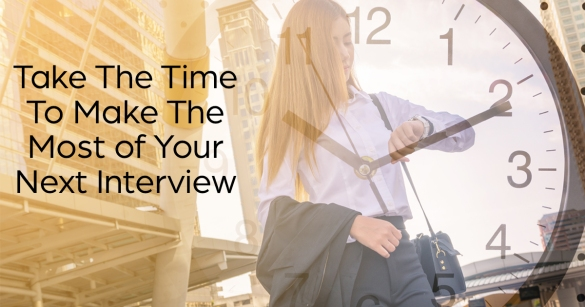 Take The Time To Make The Most of Your Next Interview