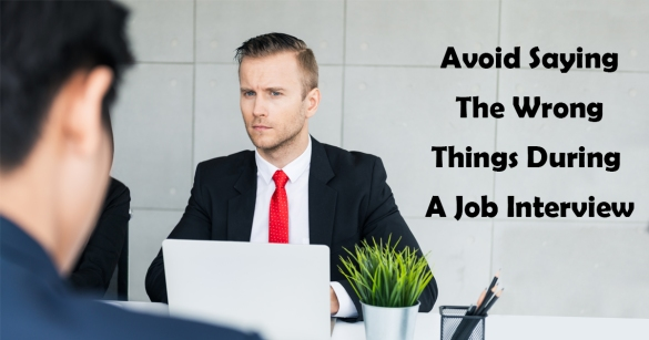 Avoid Saying The Wrong Things During A Job Interview