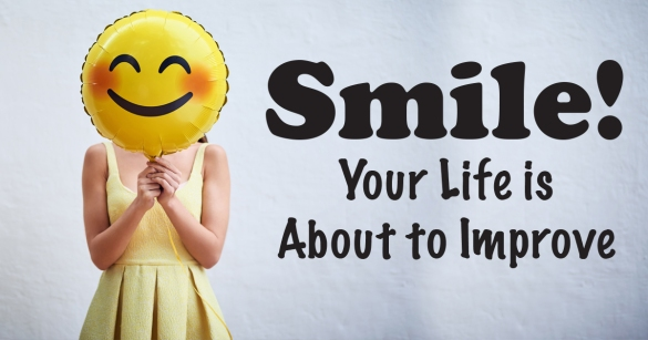Smile! Your Life is About to Improve