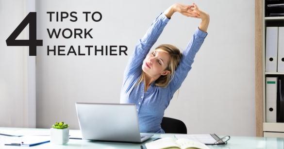4 TIPS TO WORK HEALTHIER