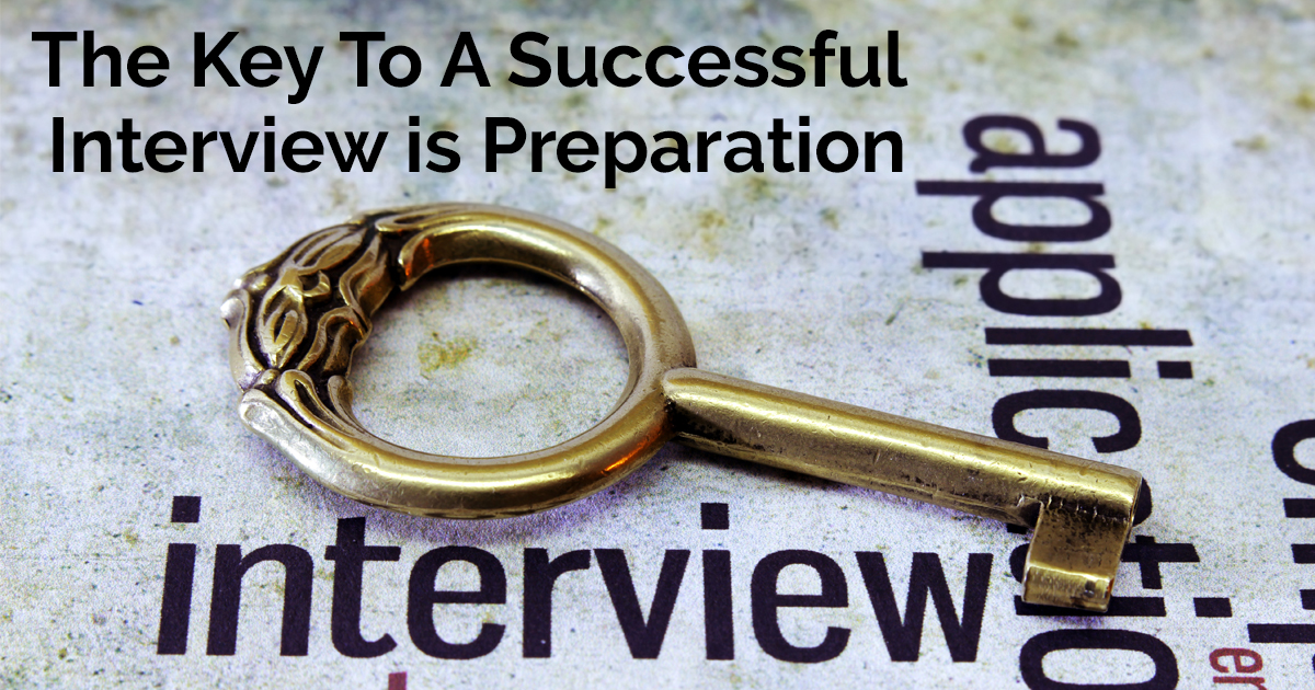 The Key To A Successful Interview is Preparation