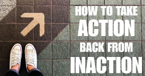 How To Take Action Back From Inaction