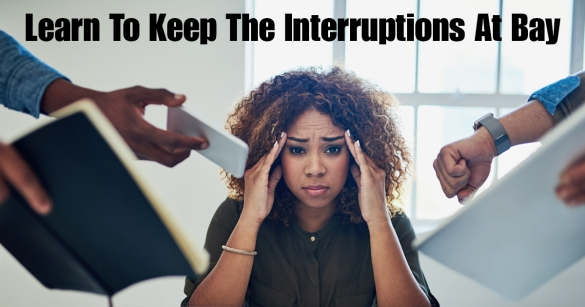 Learn To Keep The Interruptions At Bay