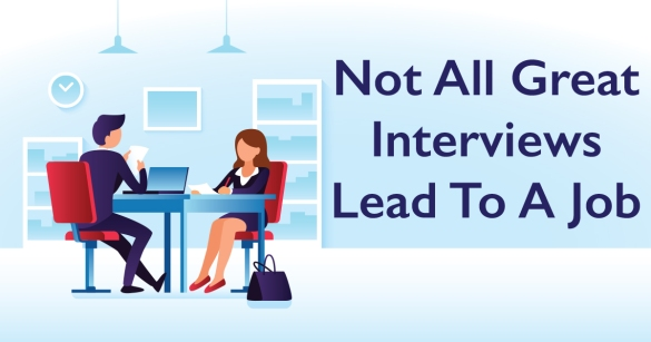 Not All Great Interviews Lead To A Job
