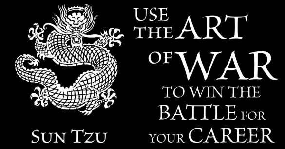 Use The Art of War to Win The Battle For Your Career