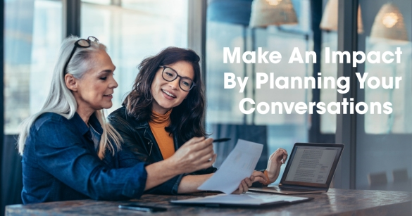 Make An Impact By Planning Your Conversations
