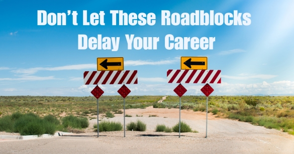 Don't Let These Roadblocks Delay Your Career