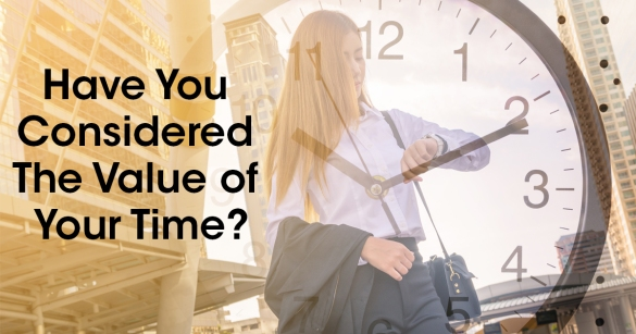 Have You Considered The Value of Your Time?