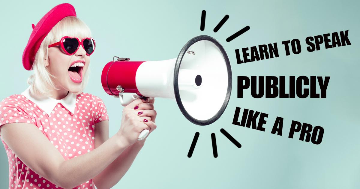 Learn To Speak Publicly Like a Pro