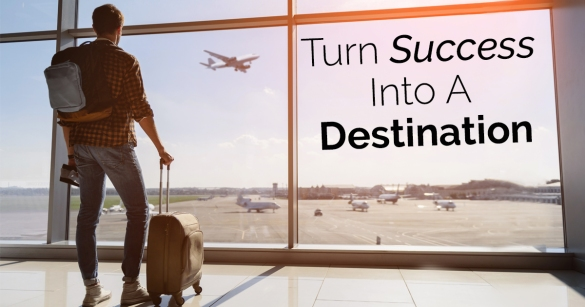 Turn Success Into A Destination