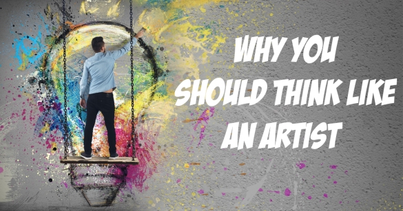 Why You Should Think Like An Artist