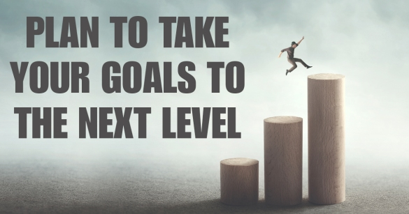 Plan To Take Your Goals To The Next Level