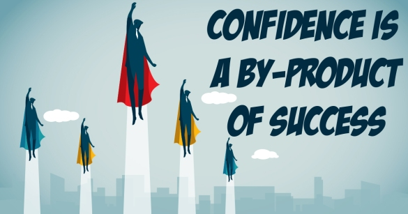 Confidence Is A By-product of Success