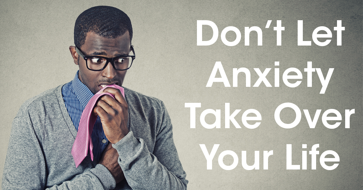 Don't Let Anxiety Take Over Your Life