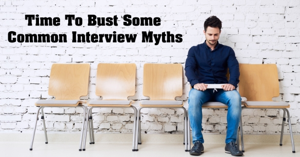 Time To Bust Some Common Interview Myths